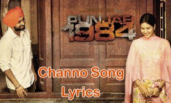 Channo Lyrics – Diljit Dosanjh – Punjab 1984