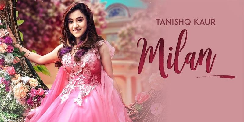 milan song 2019 by tanishq kaur